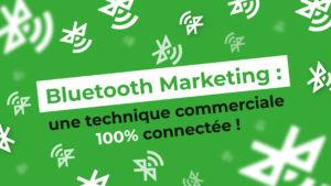 Bluetooth Marketing : une technique commerciale 100% connectée !